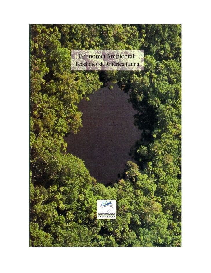 Economía Ambiental: Lecciones de América Latina    Julia Carabias Lillo Secretaria de Medio Ambiente, Recursos Naturales y...