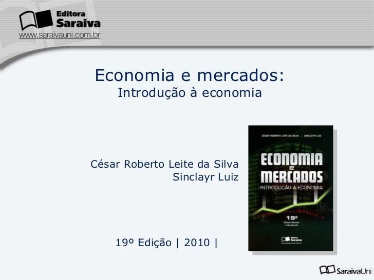 César Roberto Leite da Silva Sinclayr Luiz 19º Edição    2010   Economia e mercados: Introdução à economia