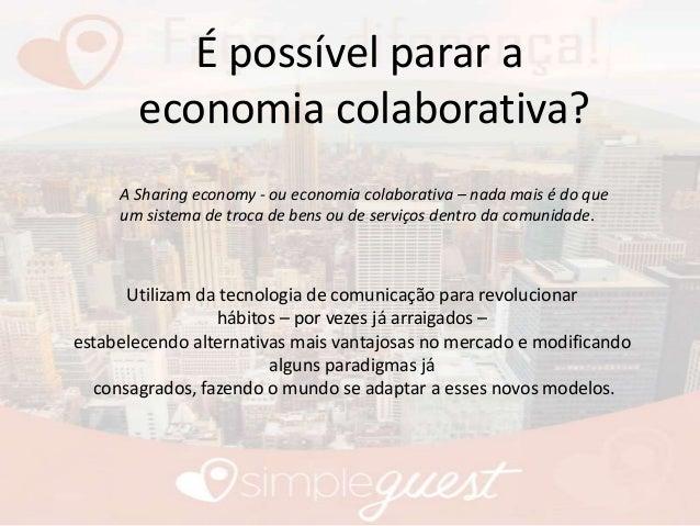É possível parar a economia colaborativa? A Sharing economy - ou economia colaborativa – nada mais é do que um sistema de ...