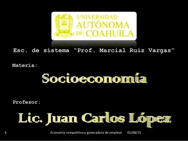 """Materia: Profesor: Esc. de sistema """"Prof. Marcial Ruiz Vargas"""" 01/08/131 Economía competitiva y generadora de empleos"""