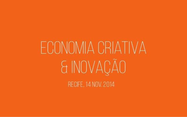 economia criativa & inovação recife, 14 nov. 2014