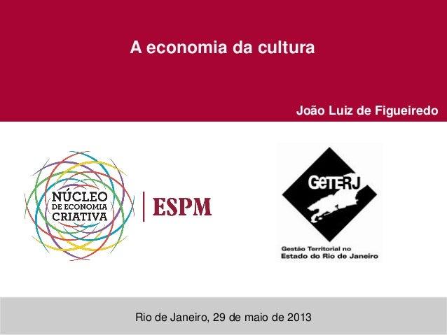 Rio de Janeiro, 29 de maio de 2013A economia da culturaJoão Luiz de Figueiredo