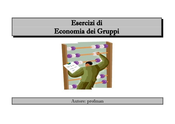 Esercizi diEconomia dei Gruppi     Autore: profman
