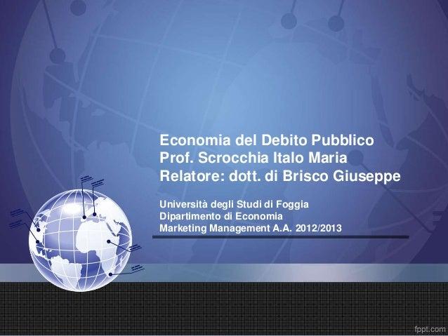 Economia del Debito Pubblico Prof. Scrocchia Italo Maria Relatore: dott. di Brisco Giuseppe Università degli Studi di Fogg...