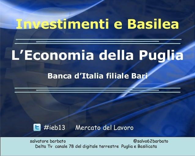 Investimenti e BasileaL'Economia della PugliaBanca d'Italia filiale Barisalvatore barbato @salvo62barbatoDelta Tv canale 7...