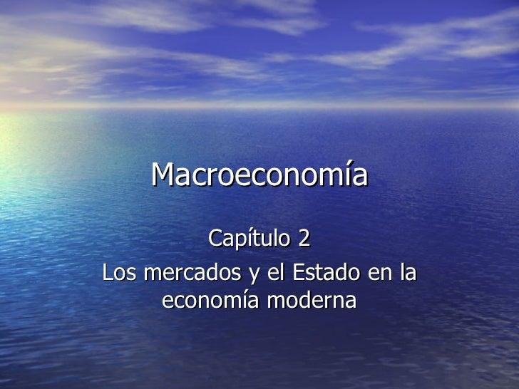 Macroeconomía Capítulo 2 Los mercados y el Estado en la economía moderna