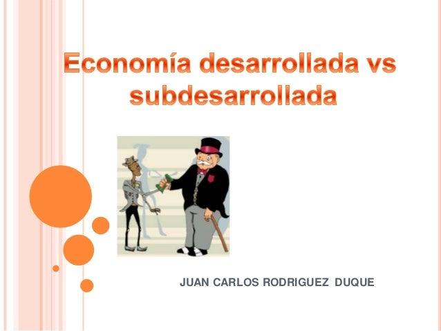Economia desarrollada vs desarrollada