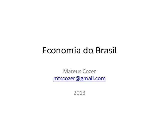 Economia do BrasilMateus Cozermtscozer@gmail.com2013