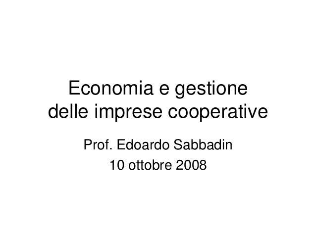 Economia e gestione delle imprese cooperative Prof. Edoardo Sabbadin 10 ottobre 2008