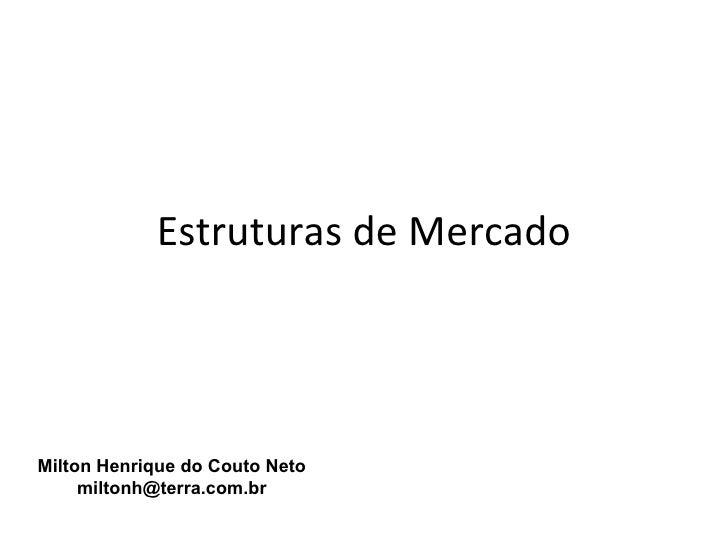Estruturas de MercadoMilton Henrique do Couto Neto     miltonh@terra.com.br