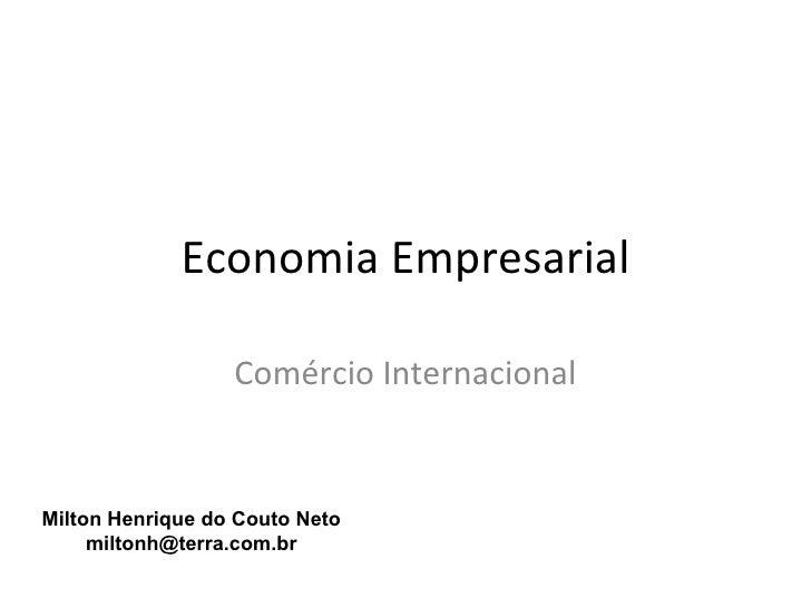Economia Empresarial                  Comércio InternacionalMilton Henrique do Couto Neto     miltonh@terra.com.br