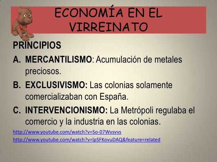 ECONOMÍA EN EL                  VIRREINATOPRINCIPIOSA. MERCANTILISMO: Acumulación de metales   preciosos.B. EXCLUSIVISMO: ...