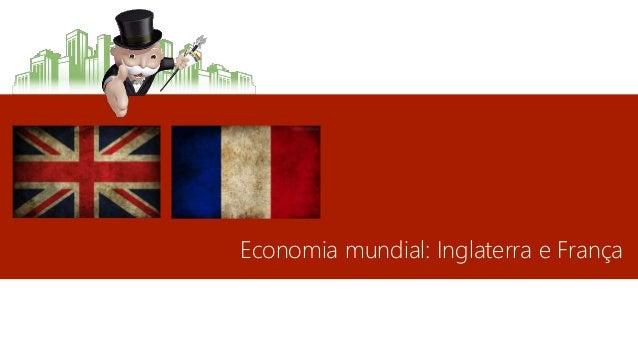 Economia global: França e Inglaterra