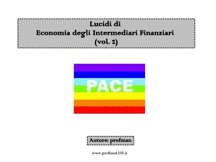 Lucidi diEconomia degli Intermediari Finanziari                (vol. 2)              Autore: profman               www.pro...
