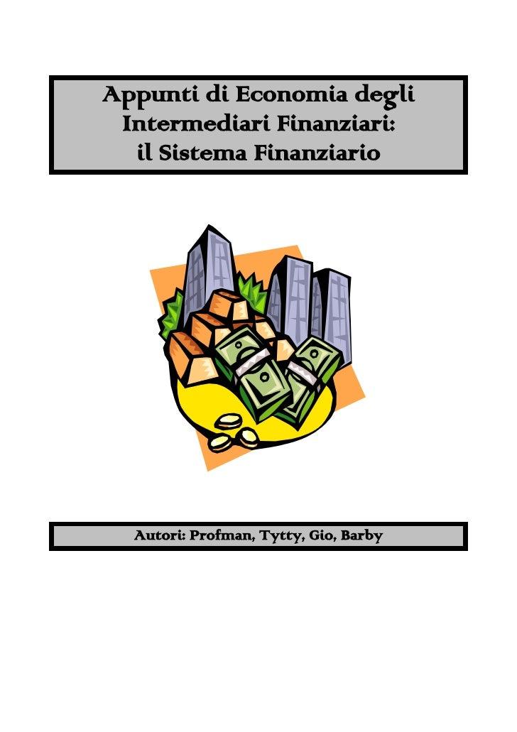 Appunti di Economia degli Intermediari Finanziari:  il Sistema Finanziario  Autori: Profman, Tytty, Gio, Barby
