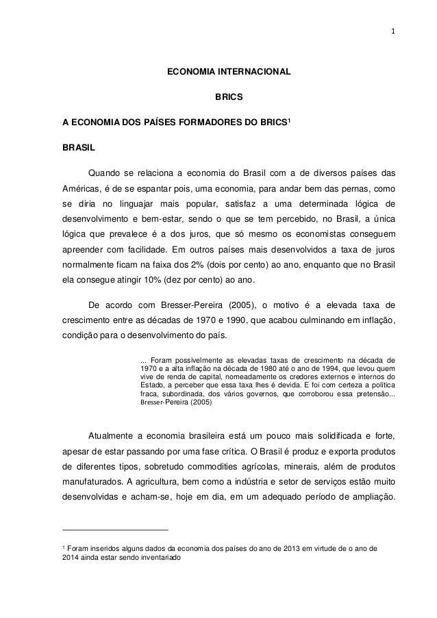 1 ECONOMIA INTERNACIONAL BRICS A ECONOMIA DOS PAÍSES FORMADORES DO BRICS1 BRASIL Quando se relaciona a economia do Brasil ...