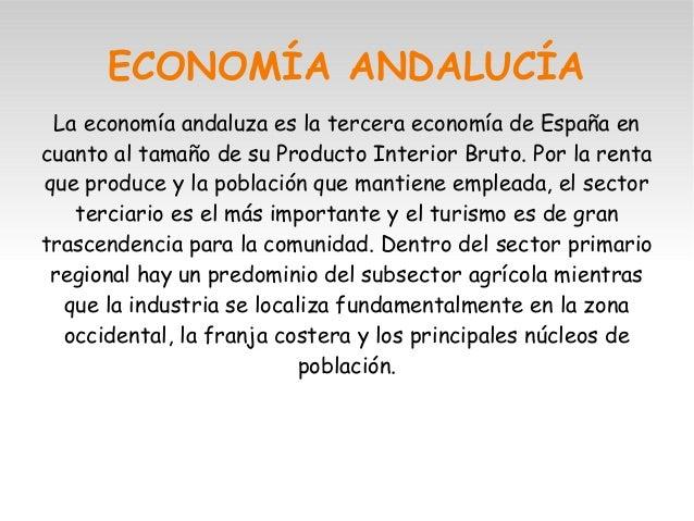 ECONOMÍA ANDALUCÍA La economía andaluza es la tercera economía de España en cuanto al tamaño de su Producto Interior Bruto...
