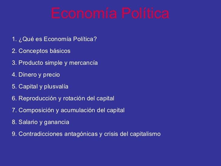 Economía Política  1. ¿Qué es Economía Política?  2. Conceptos básicos 3. Producto simple y mercancía 4. Dinero y precio 5...