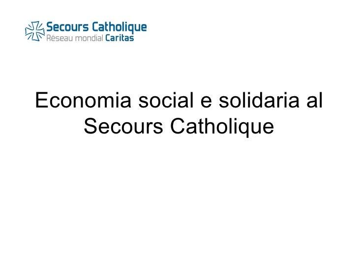 Economia social e solidaria al    Secours Catholique