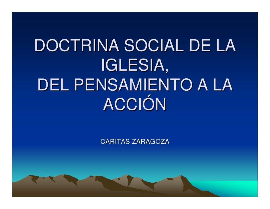 DOCTRINA SOCIAL DE LA       IGLESIA, DEL PENSAMIENTO A LA        ACCIÓN        CARITAS ZARAGOZA
