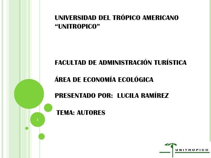 """UNIVERSIDAD DEL TRÓPICO AMERICANO """"UNITROPICO"""" FACULTAD DE ADMINISTRACIÓN TURÍSTICA ÁREA DE ECONOMÍA ECOLÓGICA PRESENTADO ..."""