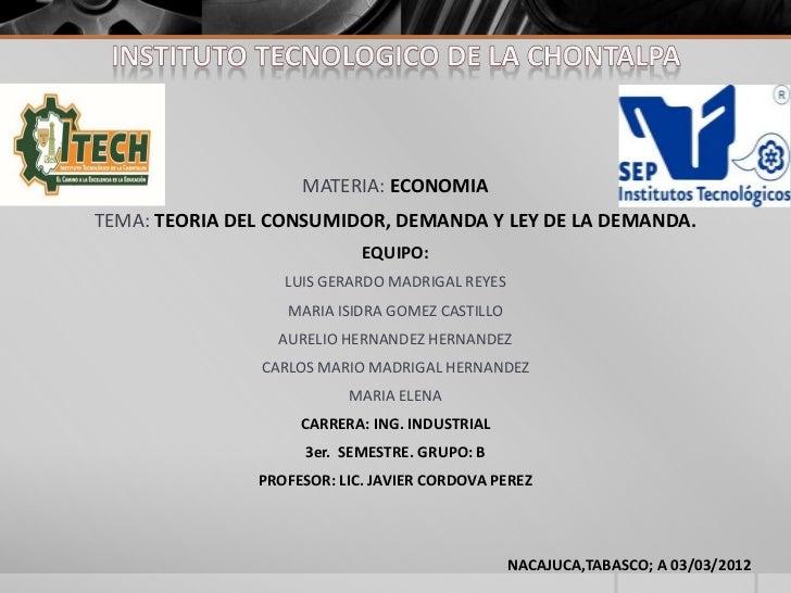 MATERIA: ECONOMIATEMA: TEORIA DEL CONSUMIDOR, DEMANDA Y LEY DE LA DEMANDA.                            EQUIPO:             ...