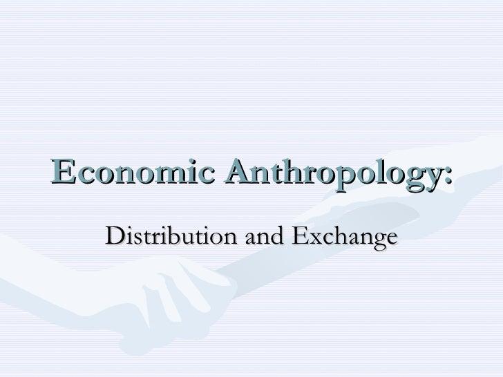 Economic Anthropology: Distribution and Exchange