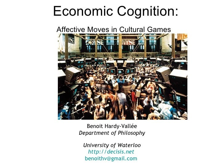 Economic Cognition: Affective Moves in Cultural Games   Benoit Hardy-Vallée Department of Philosophy University of Waterlo...