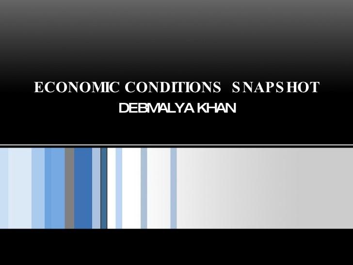 ECONOMIC CONDITIONS  SNAPSHOT DEBMALYA KHAN