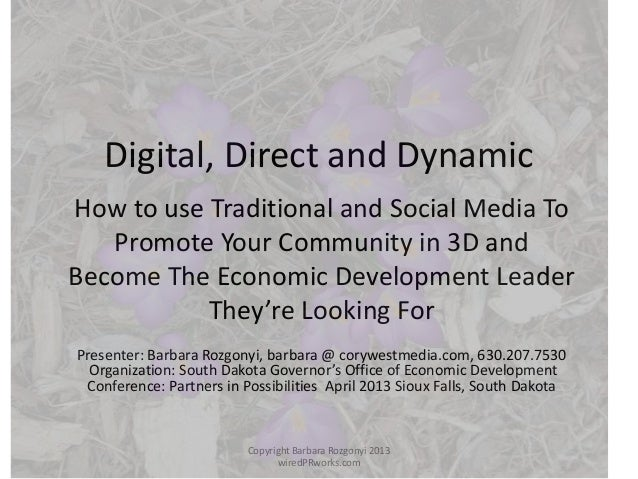 Digital, Direct and DynamicHow to use Traditional and Social Media To   Promote Your Community in 3D andBecome The Economi...