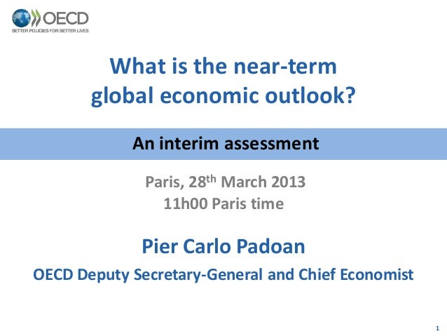 What is the near-term       global economic outlook?            An interim assessment              Paris, 28th March 2013 ...