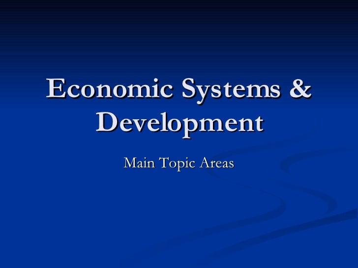 Economic Systems & Development Main Topic Areas