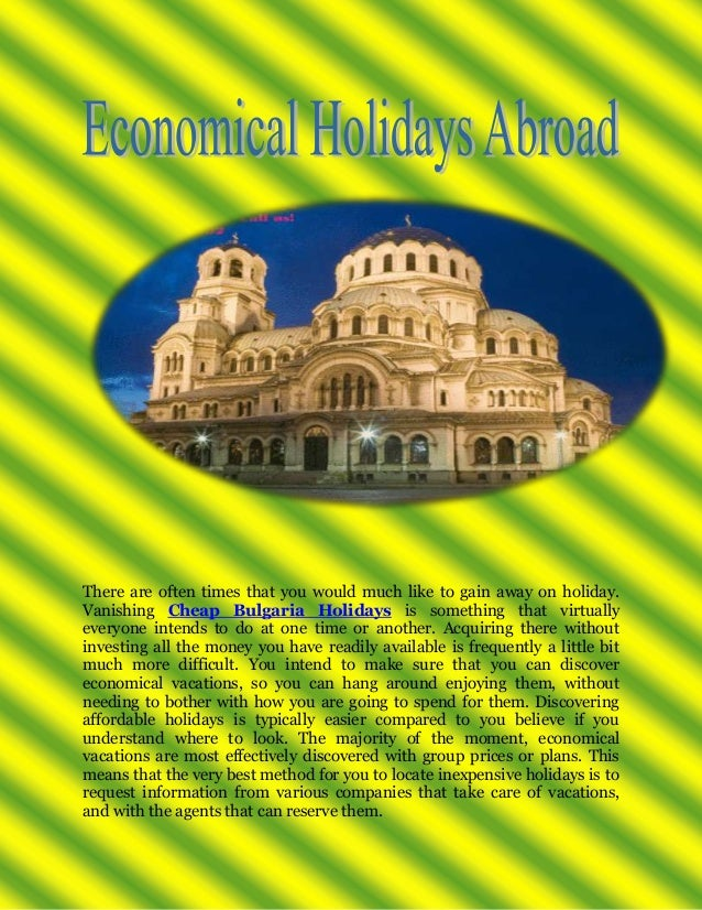 There are often times that you would much like to gain away on holiday. Vanishing Cheap Bulgaria Holidays is something tha...