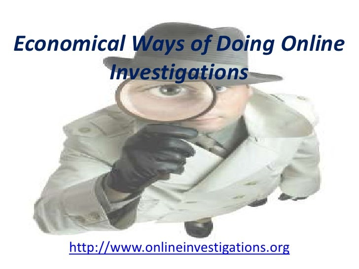 Economical Ways of Doing Online Investigations<br />http://www.onlineinvestigations.org<br />
