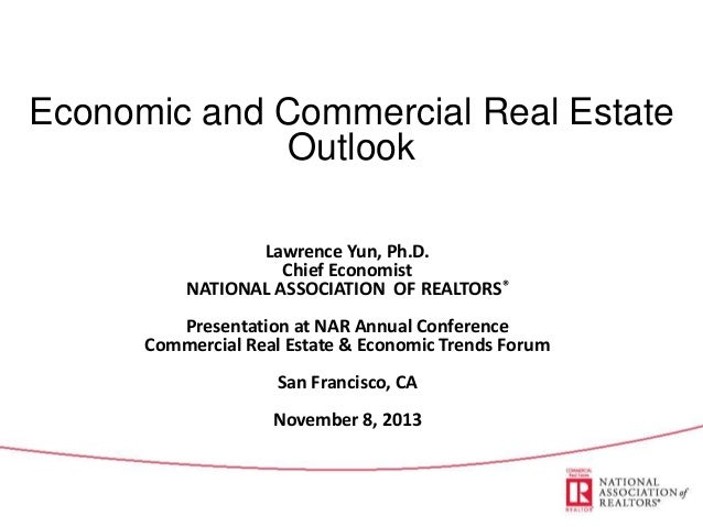 Economic and Commercial Real Estate Outlook Lawrence Yun, Ph.D. Chief Economist NATIONAL ASSOCIATION OF REALTORS® Presenta...