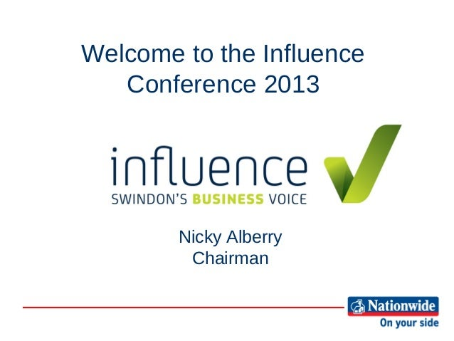 Welcome to the Influence   Conference 2013        Nicky Alberry         Chairman