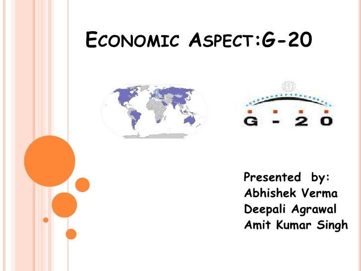 ECONOMIC ASPECT:G-20                  Presented by:              Abhishek Verma              Deepali Agrawal              ...