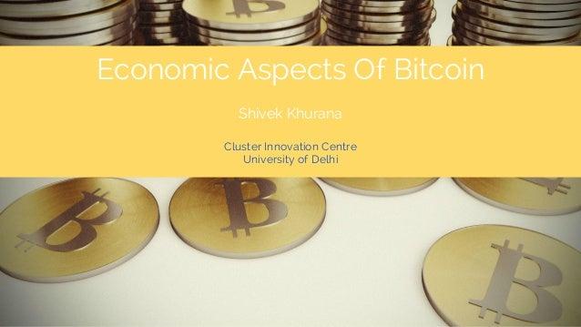 Economic Aspects Of Bitcoin Shivek Khurana Cluster Innovation Centre University of Delhi