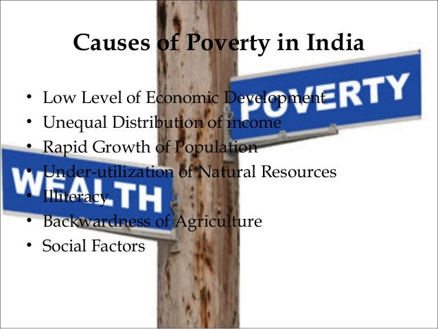 population growth main cause of poverty and illiteracy This unequal distribution of people in terms of land causes poverty rather than the population growth underdevelopment itself is a huge problem if the governments of the developing countries adopt correct strategies that promote higher levels of living, greater self-esteem and expanded freedom, population will take care of itself.