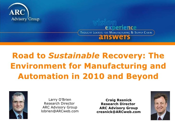 Road to  Sustainable  Recovery: The Environment for Manufacturing and Automation in 2010 and Beyond Craig Resnick Research...