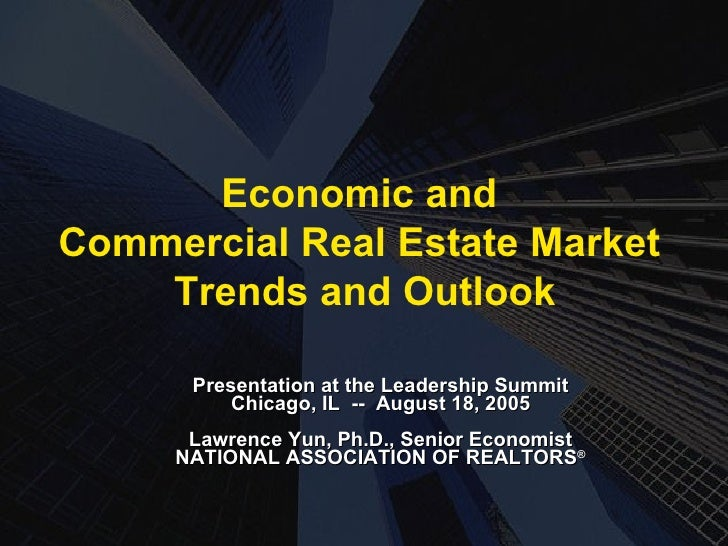 Presentation at the Leadership Summit Chicago, IL  --  August 18, 2005 Lawrence Yun, Ph.D., Senior Economist NATIONAL ASSO...