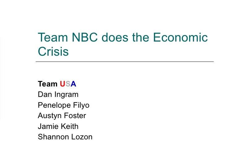 Team NBC does the Economic Crisis Team  U S A Dan Ingram Penelope Filyo  Austyn Foster Jamie Keith  Shannon Lozon