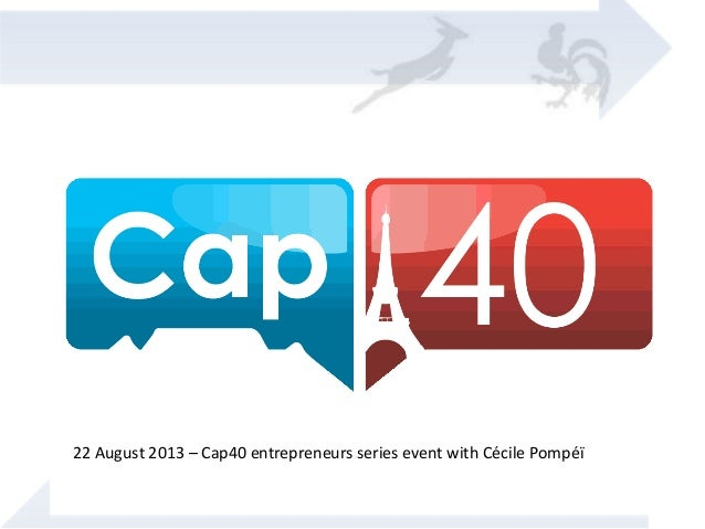 22 August 2013 – Cap40 entrepreneurs series event with Cécile Pompéï