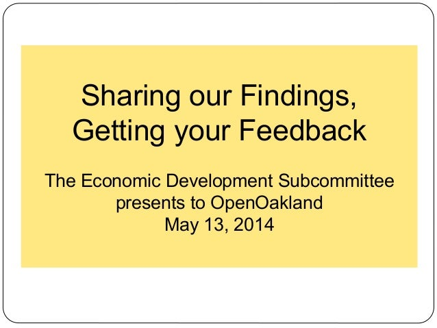 Sharing our Findings, Getting your Feedback The Economic Development Subcommittee presents to OpenOakland May 13, 2014