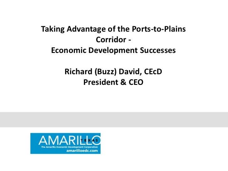 Taking Advantage of the Ports-to-Plains              Corridor -  Economic Development Successes      Richard (Buzz) David,...