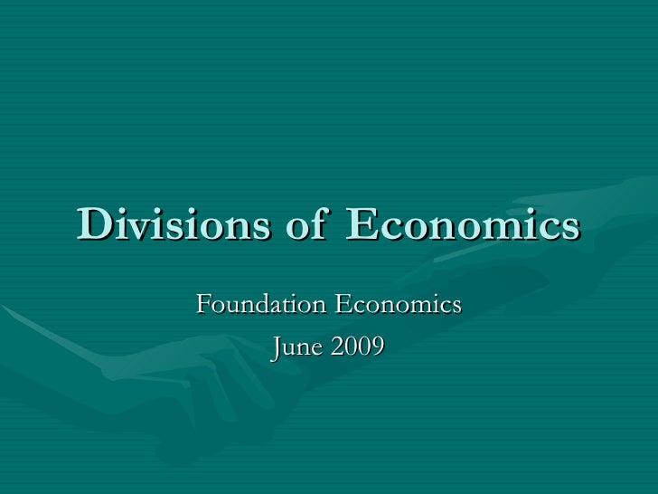 Divisions of Economics Foundation Economics June 2009