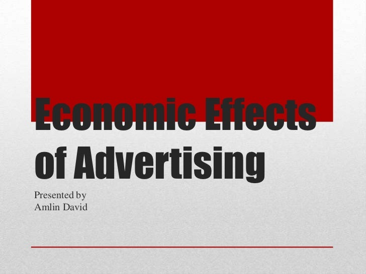 Economic Effects of Advertising<br />Presented by <br />Amlin David <br />