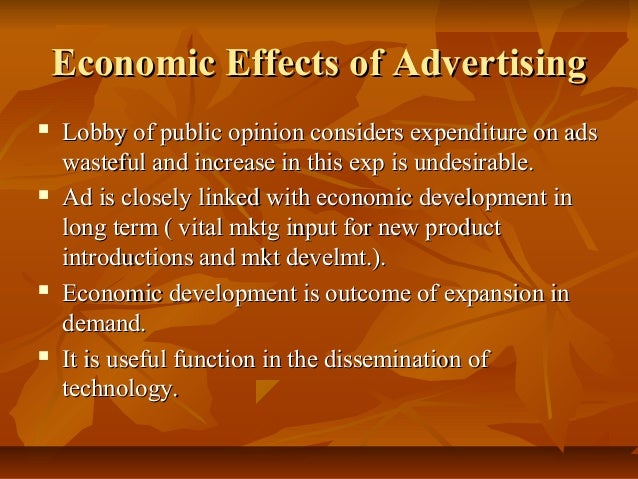 Economic Effects of Advertising         Lobby of public opinion considers expenditure on ads wasteful and increase in ...