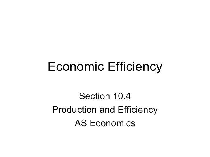 Economic Efficiency Section 10.4 Production and Efficiency AS Economics