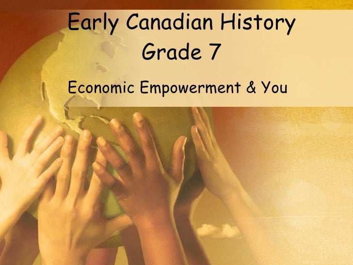 Early Canadian History Grade 7 Economic Empowerment & You